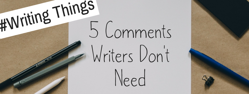 5 Types Of Comments Writers Don't Need